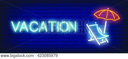 Vacation Neon Text With Chaise Longue And Umbrella. Summer And Tourism Concept. Advertisement Design