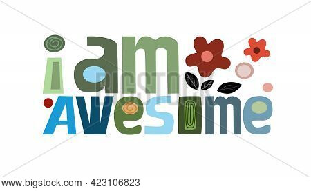 I Am Awesome Affirmation Quotes. Vector Art Colourful Letters. Confidence Building Words, Phrase For