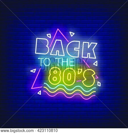 Back To Eighties Neon Lettering. Entertainment, Party, Disco Design. Night Bright Neon Sign, Colorfu
