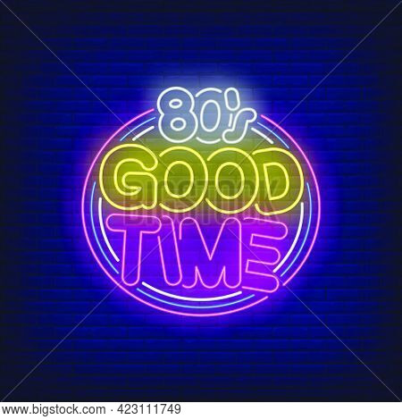 Eighties Good Time Neon Lettering. Entertainment, Party, Disco Design. Night Bright Neon Sign, Color
