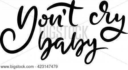 Do Not Cry Baby. Modern Dry Brush Lettering. Vector Illustration.