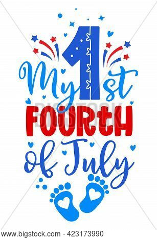 My First Fourth Of July - Happy Independence Day July 4 Lettering Design Illustration. Good For Adve
