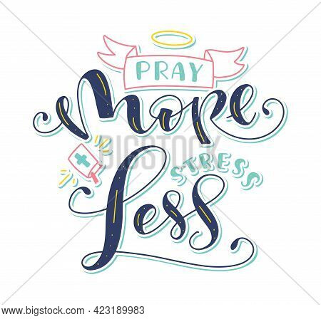 Pray More Stress Less - Lettering With Doodle Elements, Holy Writ, Halo - Colored Vector Illustratio