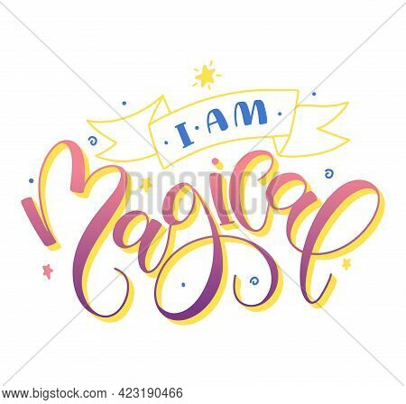 I Am Magical - Multicolored Lettering. Vector Illustration Isolated On White Background.