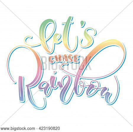 Lets Chase Rainbow - Colored Vector Illustration, Calligraphy Isolated On White Background.