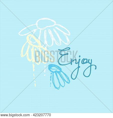 Enjoy Vector Design For Cute Cards, Social Media. Continuous Script Cursive Decorated With Chamomile