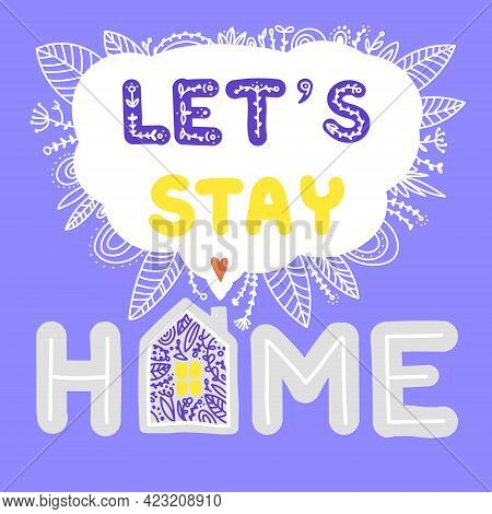 Let's Stay Home. Hand Drawn Family Quote And A House Shape Isolated On Blue Background. Work At Home