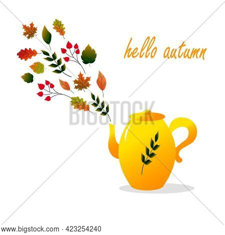 Yellow Teapot With Autumn Leaves And Text. Hello, Autumn. Vector Illustration. For Creating Prints,
