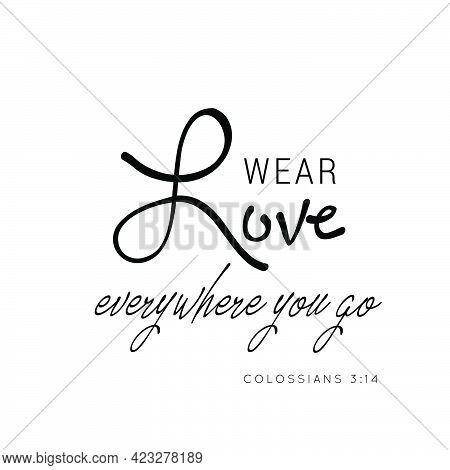 Wear Love Everywhere You Go, Christian Faith, Typography For Print Or Use As Poster, Card, Flyer Or