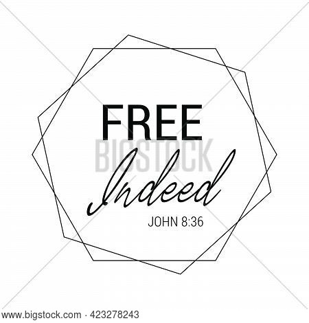 Free Indeed, Christian Faith, Typography For Print Or Use As Poster, Card, Flyer Or T Shirt