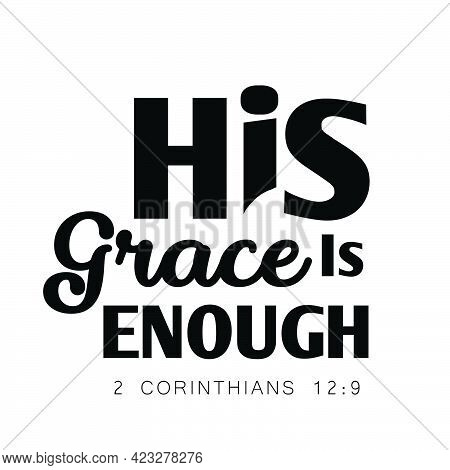 His Grace Is Enough, Christian Faith, Typography For Print Or Use As Poster, Card, Flyer Or T Shirt
