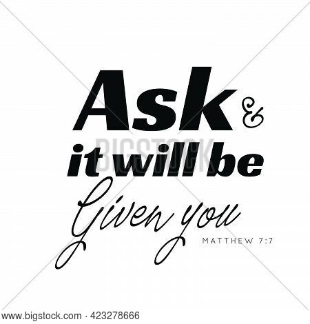 Ask And It Will Be Given You, Christian Faith, Typography For Print Or Use As Poster, Card, Flyer Or