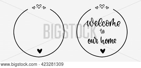 Welcome To Our Home. Greeting Text Lettering. Handwritten Welcome To Our Home Text.