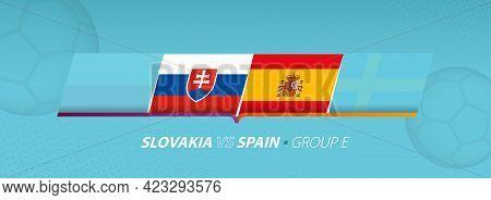 Slovakia - Spain Football Match Illustration In Group E. Vector Flags.