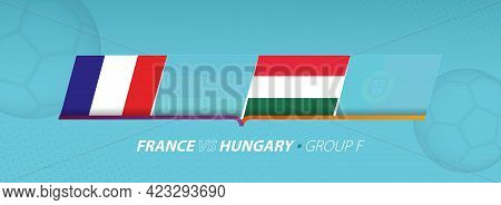 Hungary - France Football Match Illustration In Group F. Vector Flags.