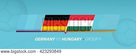Germany - Hungary Football Match Illustration In Group F. Vector Flags.