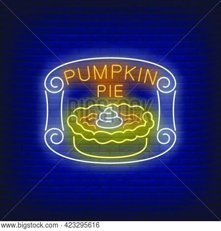 Pumpkin Pie Neon Sign. Glowing Neon Pie. Pastry, Pumpkin, Thanksgiving Day. Night Bright Advertiseme