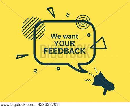 We Want Your Feedback Speech Bubble And Bullhorn In Flat Style. Yellow Badge With Stars Sign Black F