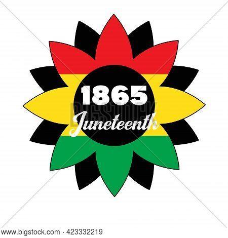 Sunflower, Juneteenth Since June 19, 1865. Black Lives Matter. Celebrate Freedom Or Emancipation Day