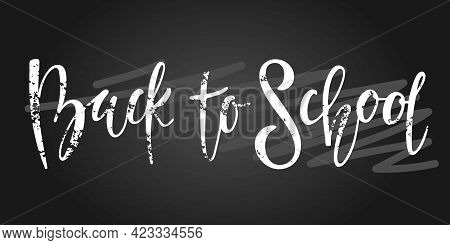 Back To School Lettering. Hand Written Words. Hand Lettering Quote Isolated On Black Chalk Inscripti