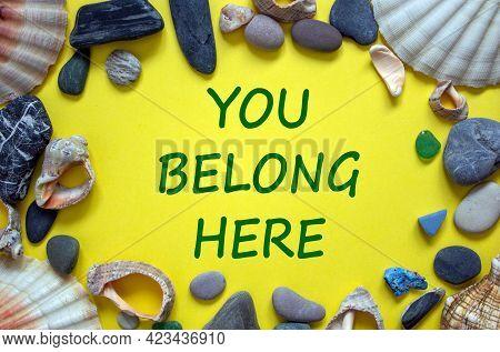 Diversity, Inclusion, Belonging And Belong Symbol. Words 'you Belong Here' On A Beautiful Yellow Bac