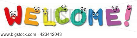 Welcome, Written With Funny Comic Letters With Happy And Cute Faces. Isolated Vector Illustration On