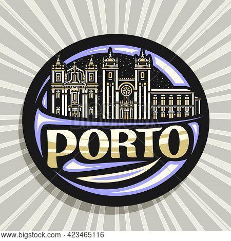 Vector Logo For Porto, Black Decorative Badge With Outline Illustration Of Illuminated Porto City Sc