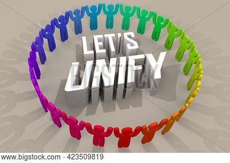 Lets Unify People Coming Together Join Group Strong Connection 3d Illustration