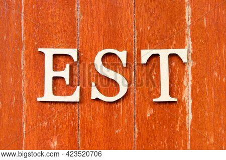 Alphabet Letter In Word Est  (abbreviation Of Established, Estimated, Eastern Time Zone, Expressed S