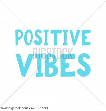 Positive Vibes Lettering. Poster, Banner, Card, Sticker. Sketch Hand Drawn Doodle Style. Vector Mini