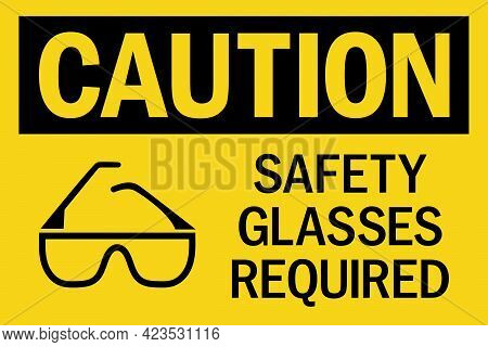 Safety Glasses Required Caution Sign. Black On Yellow Background. Eye Safety Signs And Symbols.