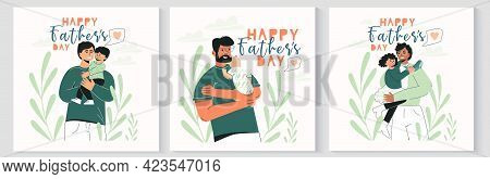 Set Of Happy Fathers Day Greeting Cards Templates With Cute Characters Of Daddy With Child. Dad Hold