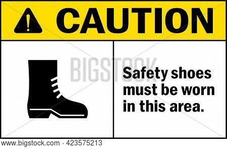 Caution Safety Shoes Must Be Worn In This Area Sign. General Safety Signs And Symbols.