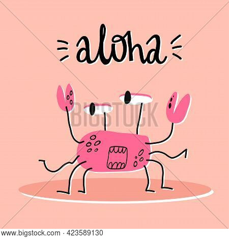 Cute Summer Card Design. Funny Pink Crab Character On Peach Background And Hand Lettering Aloha Or H