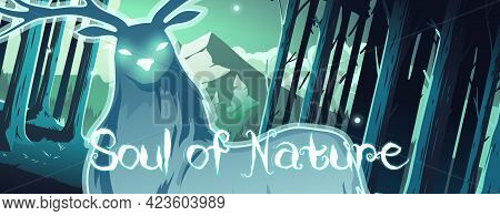 Soul Of Nature Cartoon Banner, Magic Deer In Night Forest, Mystical Stag With Glow Eyes And Body, Wo
