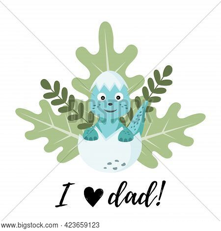 Happy Father\'s Day Vector Illustration. A Small Dinosaur Dropped From An Egg. Illustration For Dad