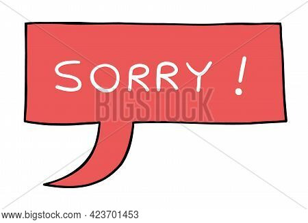Cartoon Vector Illustration Of Sorry Speech Bubble. Colored And Black Outlines.
