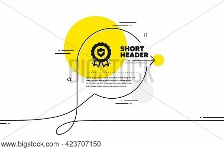 Insurance Medal Icon. Continuous Line Chat Bubble Banner. Certified Risk Coverage Sign. Confirmed Pr