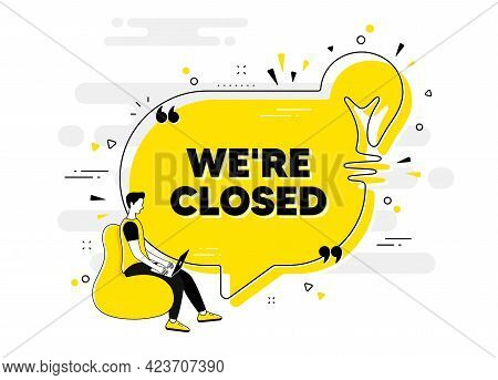 We Are Closed Text. Idea Chat Bubble Banner With Person. Business Closure Sign. Store Bankruptcy Sym