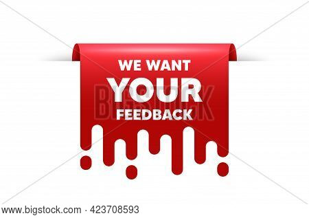 We Want Your Feedback Symbol. Red Ribbon Tag Banner. Survey Or Customer Opinion Sign. Client Comment
