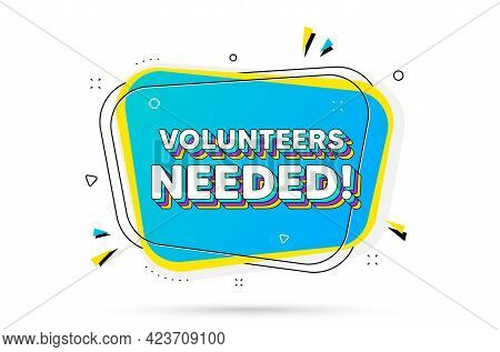 Volunteers Needed Text. Chat Bubble With Layered Text. Volunteering Service Sign. Charity Work Symbo