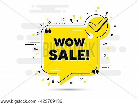 Wow Sale Text. Check Mark Chat Bubble Banner. Special Offer Price Sign. Advertising Discounts Symbol