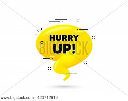 Hurry Up Sale. Yellow 3d Chat Bubble. Special Offer Sign. Advertising Discounts Symbol. Hurry Up Sal