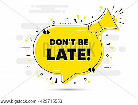 Dont Be Late Text. Alert Megaphone Chat Bubble Banner. Special Offer Price Sign. Advertising Discoun