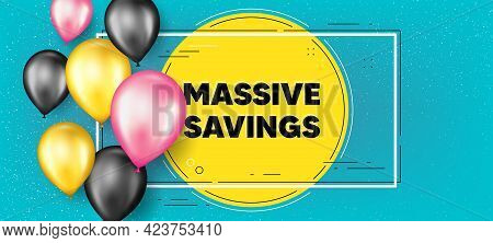 Massive Savings Text. Balloons Frame Promotion Banner. Special Offer Price Sign. Advertising Discoun
