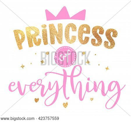 Princess Of Everything - Illustration Of Little Princess, Text For Girl Clothes. Royal Badge,tag,ico