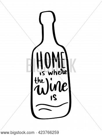 Positive Funny Wine Saying For Poster In Cafe, Bar, T Shirt Design. Home Is Where The Wine Is, Vecto