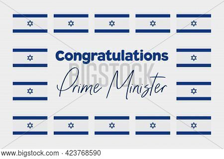 Frame By Israel National Flags. Congratulations Prime Minister - Typography Text. Greetings For A Ne