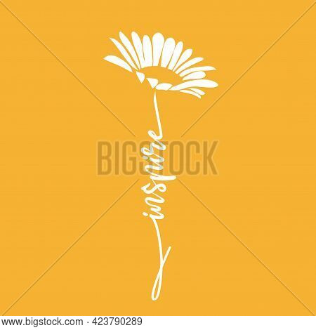 Silhouette Of Flower Daisy And Hand Written Word Inspire. Vector Illustration