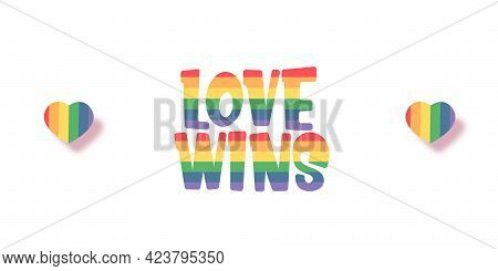 Love Wins Lettering For Pride Month Celebration With Rainbow Flag Typography And Text On White Backg